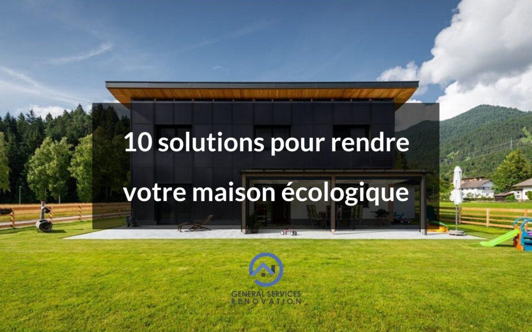10 solutions pour rendre votre maison écologique